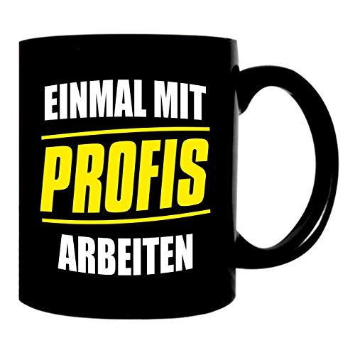 Kaffeetasse schwarz 300ml große Tasse mit lustigen Spruch bedruckt Einmal mit Profis arbeiten
