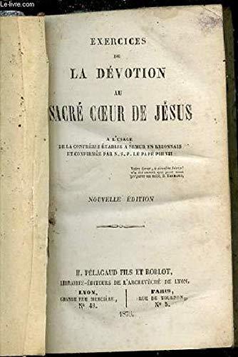 EXERCICES DE LA DEVOTION AU SACRE COEUR DE JESUS A L'USAGE DE LA CONFRERIE ETABLIE A SEMUR EN BRIONNAIS ET CONFIRMEE PAR N. S. P. LE PAPE PIE VII.