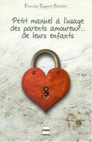 Petit manuel à l'usage des parents amoureux. de leurs enfants