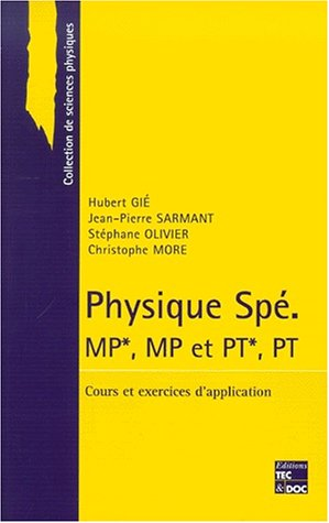 Physique Spé MP*/MP et PT*/PT. Cours et exercices d'application par Hubert Gié, Christophe More, Jean-Pierre Sarmant, Stéphane Olivier