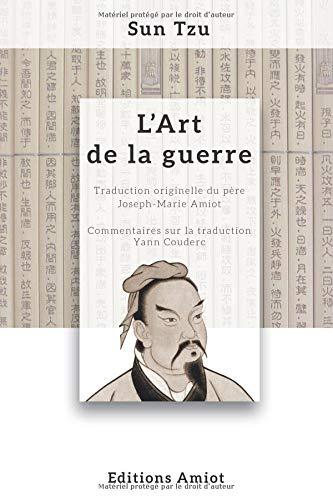 L'Art de la guerre: Traduction originelle du père Amiot, commentée par Sun Tzu