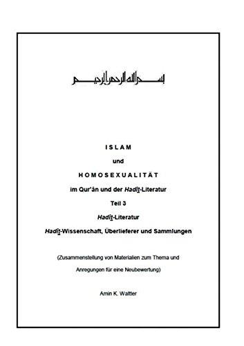 Islam und Homosexualität im Qur'ân und der Hadît-Literatur: Teil 3 Hadîth-Wissenschaft, Überlieferer und Sammlungen