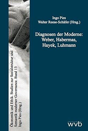 Diagnosen der Moderne: Weber, Habermas, Hayek, Luhmann (Ã-konomik und Ethik) by Ingo Pies (2010-07-25)