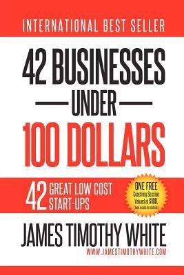 [ 42 Businesses Under 100 Dollars White, James Timothy ( Author ) ] { Paperback } 2012