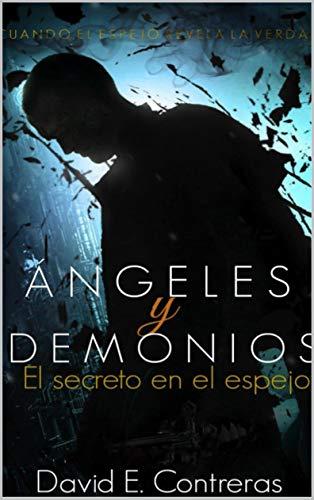 Ángeles Y Demonios: El Secreto En El Espejo por David E. Contreras
