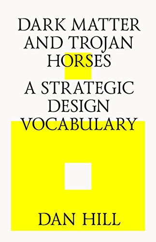 Dark Matter and Trojan Horses: A Strategic Design Vocabulary por Dan Hill