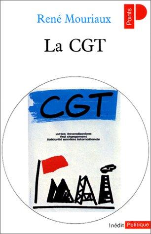 La C.G.T.: [Confédération générale du travail]: par René Mouriaux