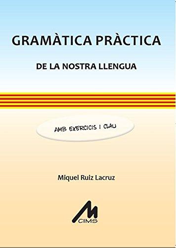 Gramàtica pràctica de la nostra llengua por Miquel Ruiz Lacruz