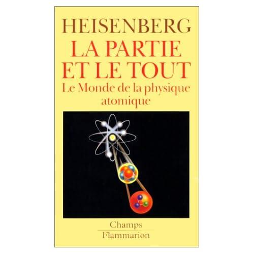 La partie et le tout. Le monde de la physique atomique (Souvenirs, 1920-1965)