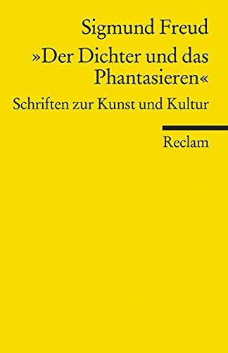 »Der Dichter und das Phantasieren«: Schriften zur Kunst und Kultur (Reclams Universal-Bibliothek)