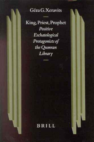 King, Priest, Prophet: Positive Eschatological Protagonists of the Qumran Library (Studies on the Texts of the Desert of Judah)