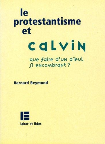 Le protestantisme et Calvin : Que faire d'un aïeul aussi encombrant ?
