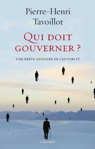 Qui doit gouverner ?: Une brève histoire de l'autorité