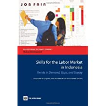 Skills for the Labor Market in Indonesia: Trends in Demand, Gaps, and Supply (Directions in Development)