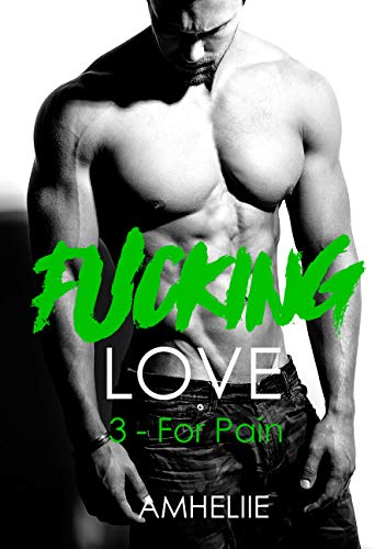 Fucking Love, Tome 3 : For Pain par [Amheliie]
