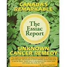 The Essiac Report: The True Story of a Canadian Herbal Cancer Remedy and of the Thousands of Lives It Continues to Save