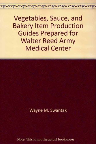Vegetables, Sauce, and Bakery Item Production Guides Prepared for Walter Reed Army Medical Center par Wayne M. Swantak