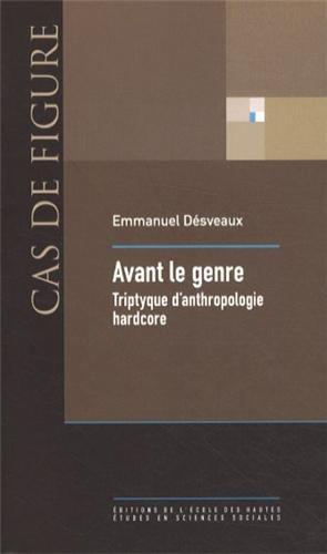 Avant le genre : Tryptique d'anthropologie hardcore par Emmanuel Désveaux