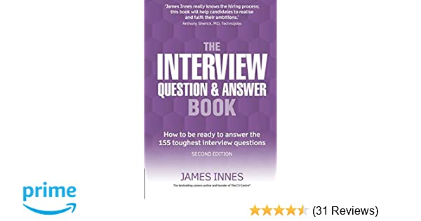 The Interview Question and Answer Book: How to be Ready to
