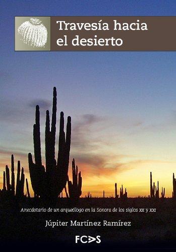 Descargar Libro Travesía hacia el desierto: Anecdotario de un Arqueólogo en la Sonora de los Siglos XX y XXI de Júpiter Martínez Ramírez