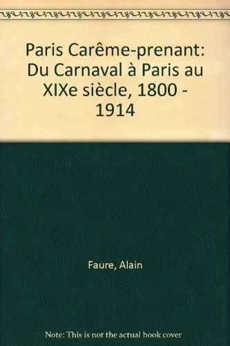 Paris Carême-prenant: du Carnaval à paris au XIXe siècle par A Faure