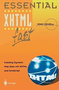 Essential XHTML fast: Creating Dynamic Web Sites with XHTML and JavaScript par [Cowell, John]