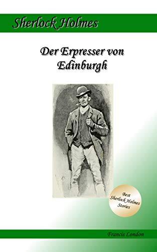 Der Erpresser von Edinburgh: Ein Sherlock Holmes Abenteuer (Francis London's Sherlock Holmes)