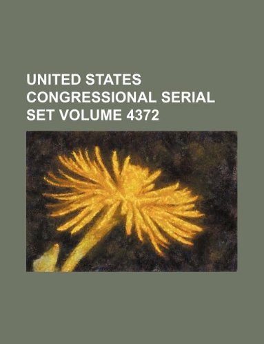United States Congressional serial set Volume 4372