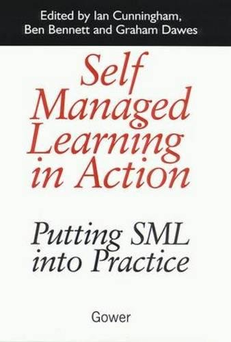 Self Managed Learning in Action: Putting SML into Practice por Ian Cunningham
