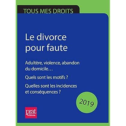 Le divorce pour faute 2019: Adultère, violence, abandon du domicile… Quels sont les motifs ? Quelles sont les incidences et conséquences ?