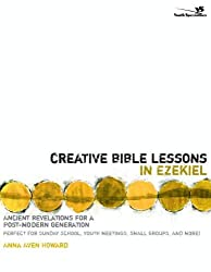 Creative Bible Lessons in Ezekiel: Ancient Revelations for a Postmodern Generation