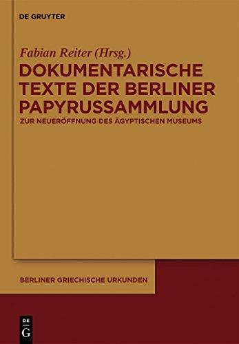 Dokumentarische Texte der Berliner Papyrussammlung aus ptolemäischer und römischer Zeit: Zur Wiedereröffnung des Neuen Museums (Berliner Griechische Urkunden 20)