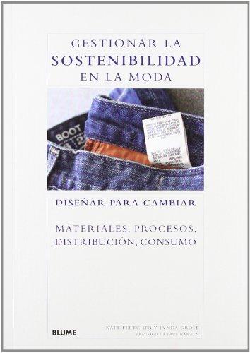 Gestionar la sostenibilidad en la moda: Diseñar para cambiar materiales, procesos, distribución, consumo