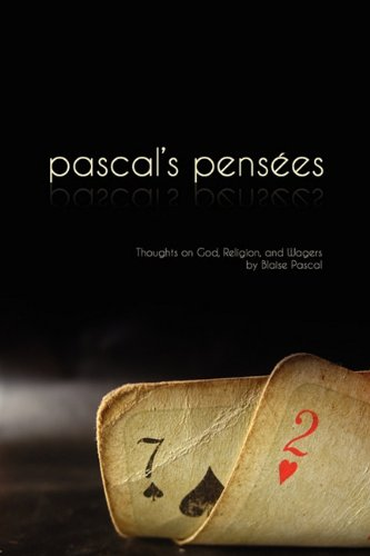 Pascal's Pensees: Thoughts on God, Religion, and Wagers