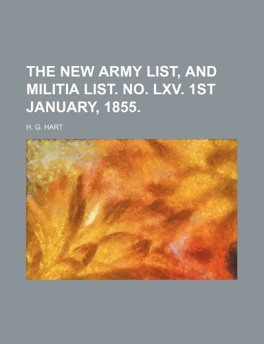 THE NEW ARMY LIST, AND MILITIA LIST. NO. LXV. 1ST JANUARY, 1855.