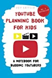 YouTube Planning Book for Kids: a notebook for budding YouTubers.: Volume 1 (YouTube Planning Books for Kids)
