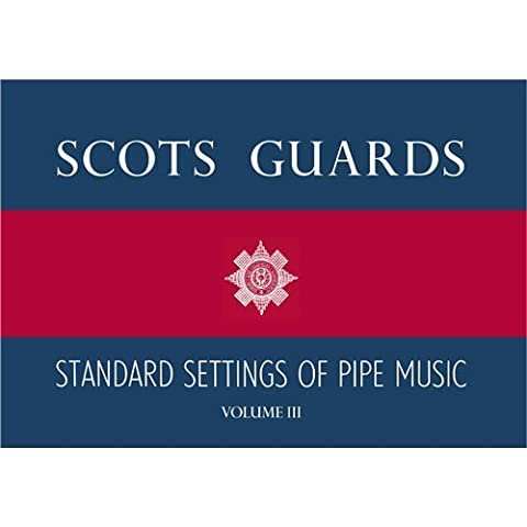 Scots Guards Standard Settings Of Pipe Music - Volume III. Sheet Music for Bagpipes