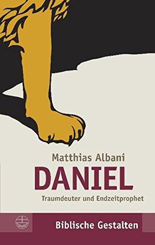 Daniel: Traumdeuter und Endzeitprophet (Biblische Gestalten (BG), Band 21)
