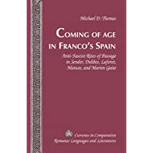 Coming of Age in Franco's Spain: Anti-Fascist Rites of Passage in Sender, Delibes, Laforet, Matute, and Martín Gaite (Currents in Comparative Romance Languages and Literatures)