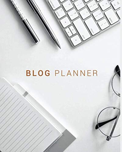 Blog Planner: Blog Planning Notebook, Blogger Log Book, Blog Planning Sheets, Blog Monthly Planner - 120 Pages, 8 x 10 inches, White Paper, Matte Finished Soft Cover