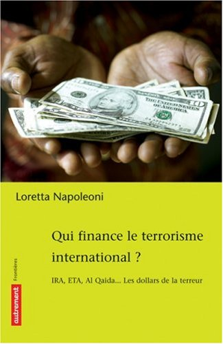 Qui finance le terrorisme international ? : IRA, ETA, Al Qaida... Les dollars de la terreur