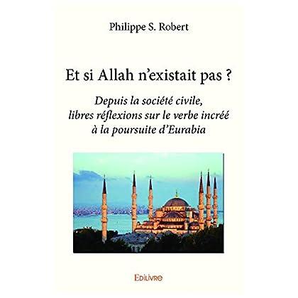 Et si Allah n'existait pas ?: Depuis la société civile, libres réflexions sur le verbe incréé à la poursuite d'Eurabia (Collection Classique / Edilivre)