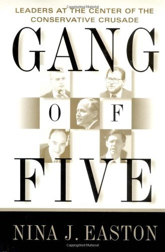 Gang of Five: Leaders at the Center of the Conservative Crusade by Nina J. Easton (2000-08-09)