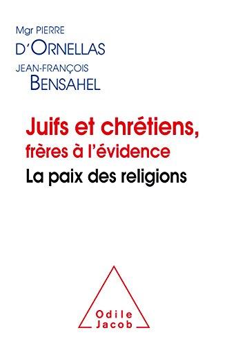 Juifs et chrétiens, frères à l'évidence: La ...