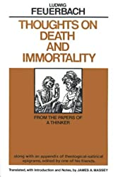 Thoughts on Death and Immortality: From the Papers of a Thinker, Along with an Appendix of Theological Satirical Epigrams, Edited by One of His Friends
