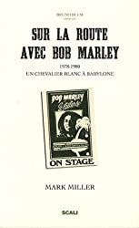 Sur la route avec Bob Marley : Un chevalier blanc à Babylone suivi de Bob vu par ses pairs