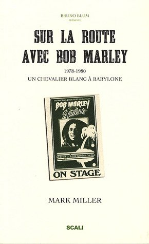 Sur la route avec Bob Marley : Un chevalier blanc à Babylone suivi de Bob vu par ses pairs par Mark Miller