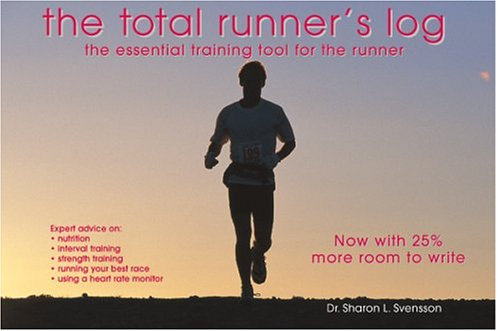 Total Runner's Log: The Essential Training Tool for the Runner, Third Edition por Sharon Svensson