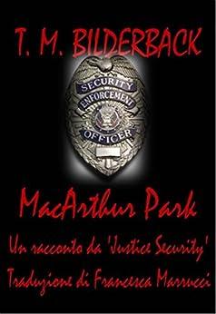 MacArthur Park - Un racconto della Justice Security di [M. Bilderback, T.]
