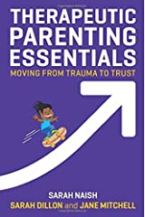 Therapeutic Parenting Essentials: Moving from Trauma to Trust (Therapeutic Parenting Books) Paperback